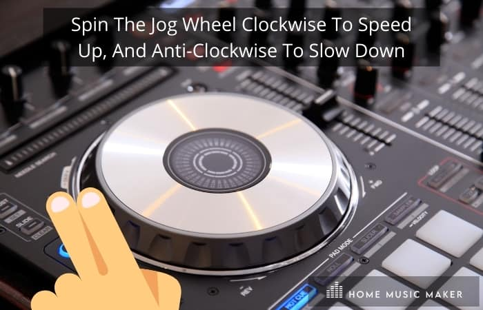 Get in the mix - Spin The Jog Wheel Clockwise To Speed Up, And Anti-Clockwise To Slow Down