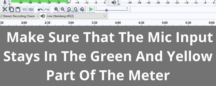 Audacity Mic Meter - Make sure that the mic input stays in the green and yellow part of the meter.