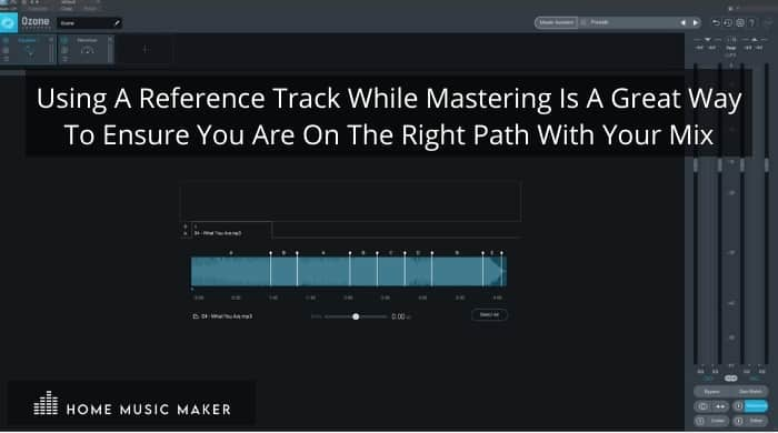 using a reference track while mastering is a great way to ensure yo are on the right path with your mix
